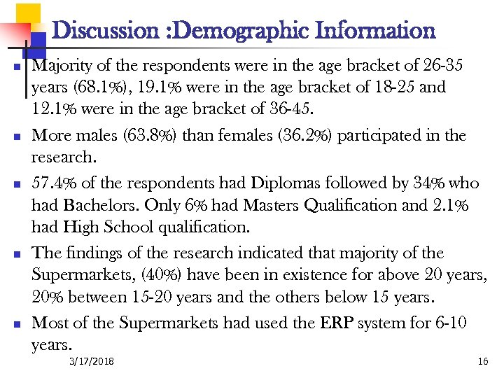 Discussion : Demographic Information n n Majority of the respondents were in the age