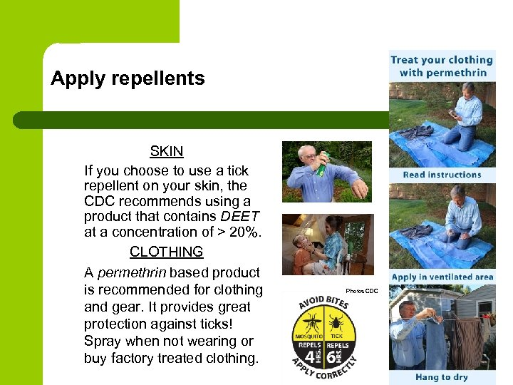 Apply repellents SKIN If you choose to use a tick repellent on your skin,