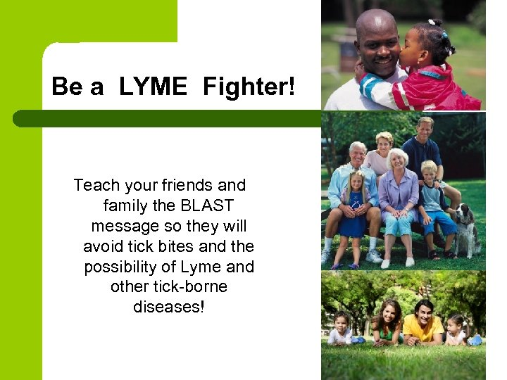 Be a LYME Fighter! Teach your friends and family the BLAST message so they