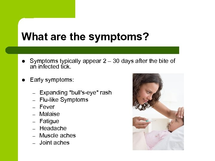 What are the symptoms? l Symptoms typically appear 2 – 30 days after the