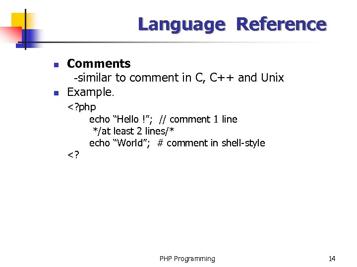 Language Reference n n Comments -similar to comment in C, C++ and Unix Example.