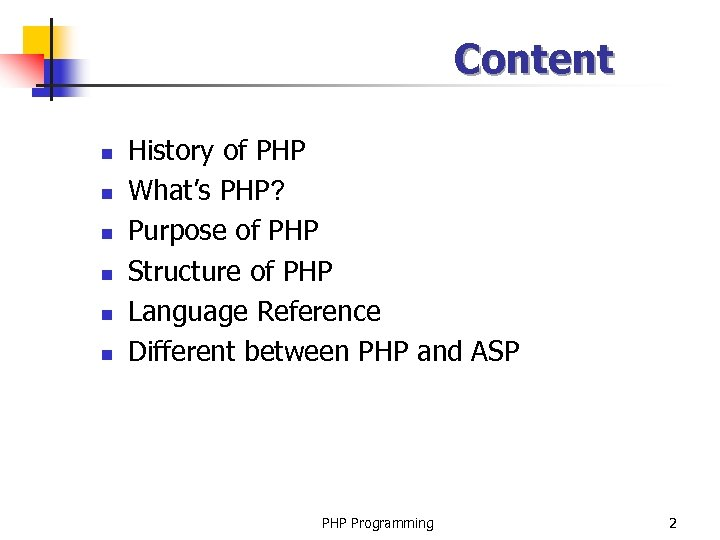 Content n n n History of PHP What's PHP? Purpose of PHP Structure of