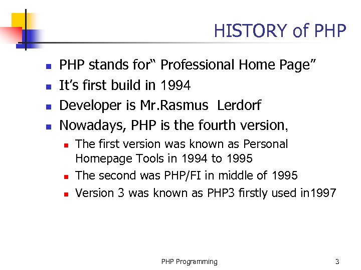"HISTORY of PHP n n PHP stands for"" Professional Home Page"" It's first build"
