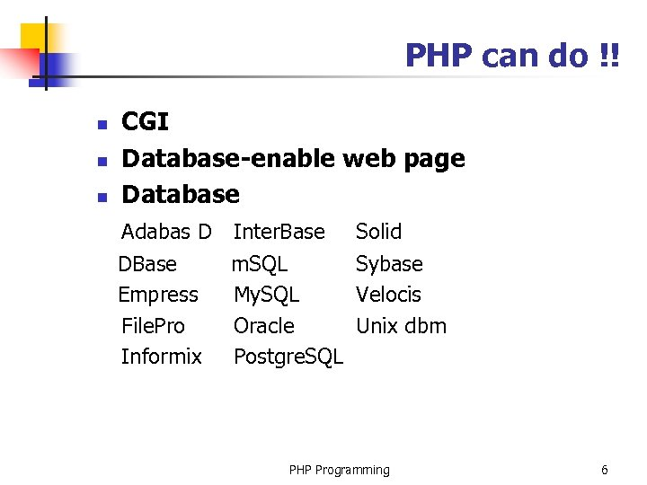 PHP can do !! n n n CGI Database-enable web page Database Adabas D