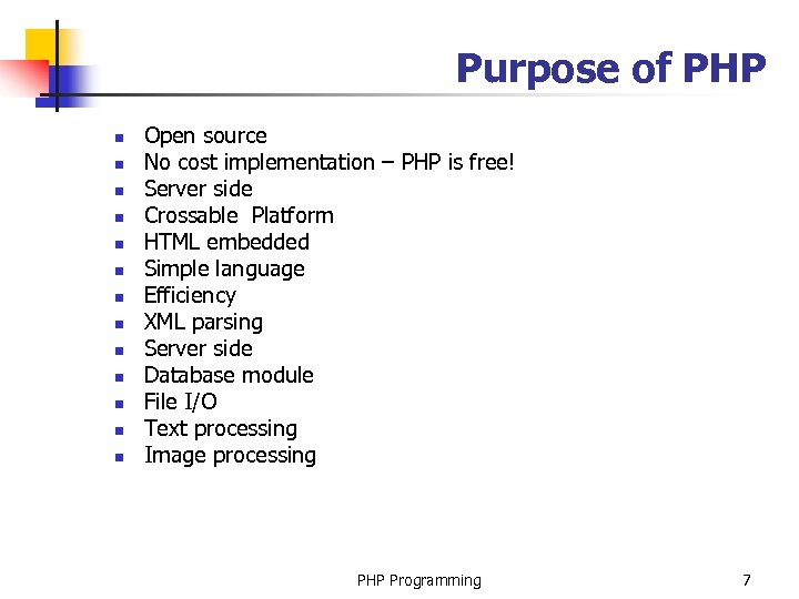 Purpose of PHP n n n n Open source No cost implementation – PHP