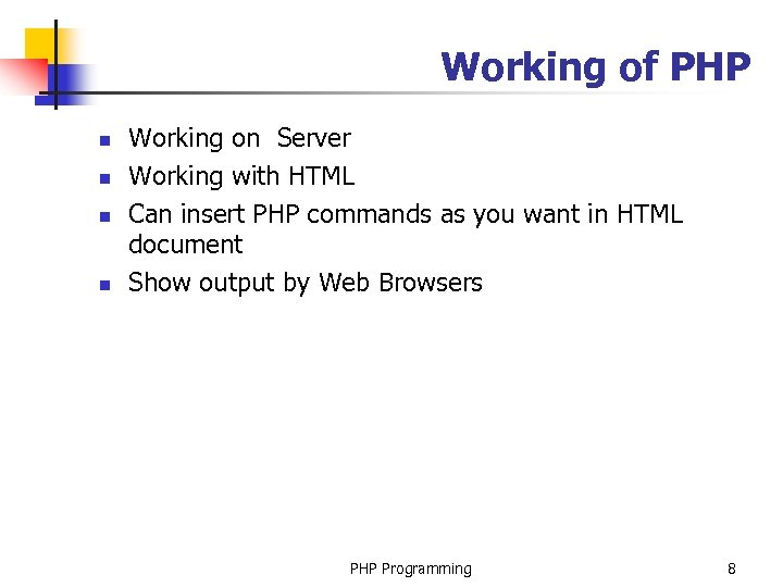 Working of PHP n n Working on Server Working with HTML Can insert PHP
