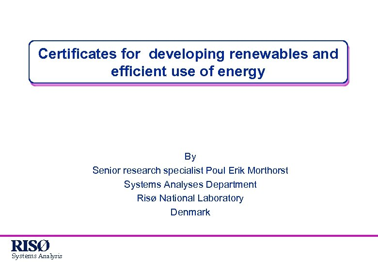 Certificates for developing renewables and efficient use of energy By Senior research specialist Poul