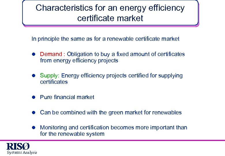 Characteristics for an energy efficiency certificate market In principle the same as for a