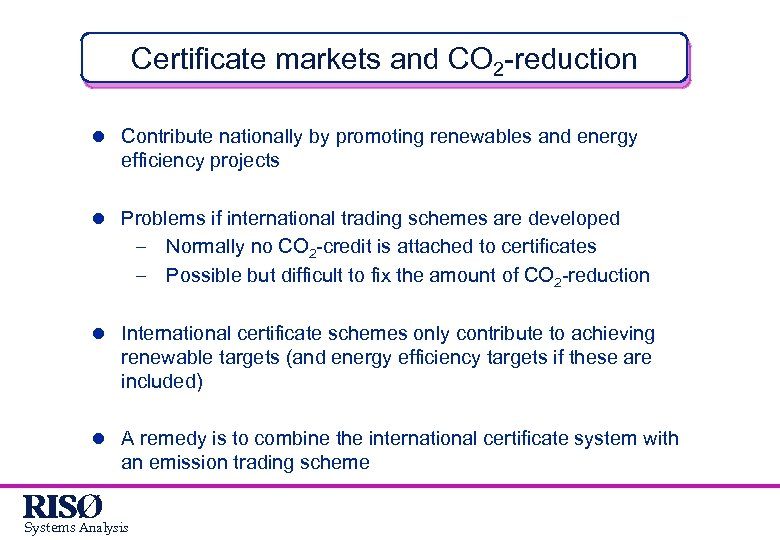 Certificate markets and CO 2 -reduction l Contribute nationally by promoting renewables and energy