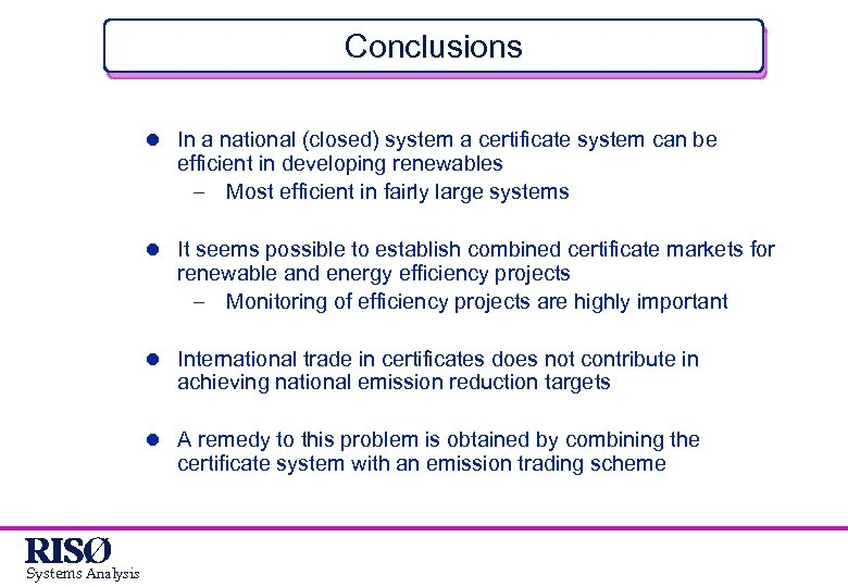 Conclusions l In a national (closed) system a certificate system can be efficient in
