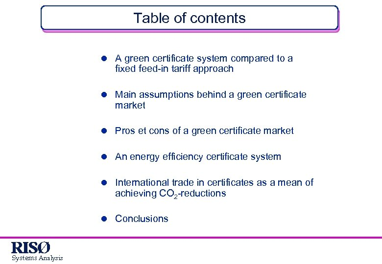 Table of contents l A green certificate system compared to a fixed feed-in tariff