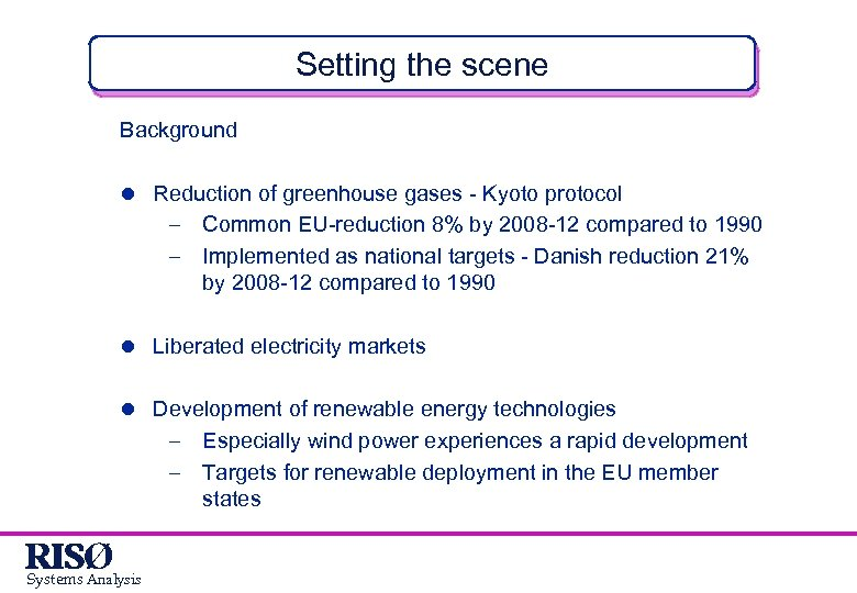 Setting the scene Background l Reduction of greenhouse gases - Kyoto protocol - Common