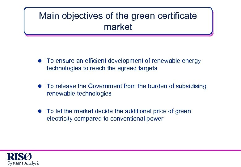 Main objectives of the green certificate market l To ensure an efficient development of