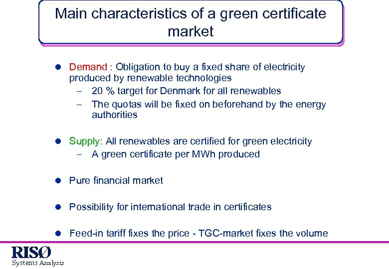 Main characteristics of a green certificate market l Demand : Obligation to buy a