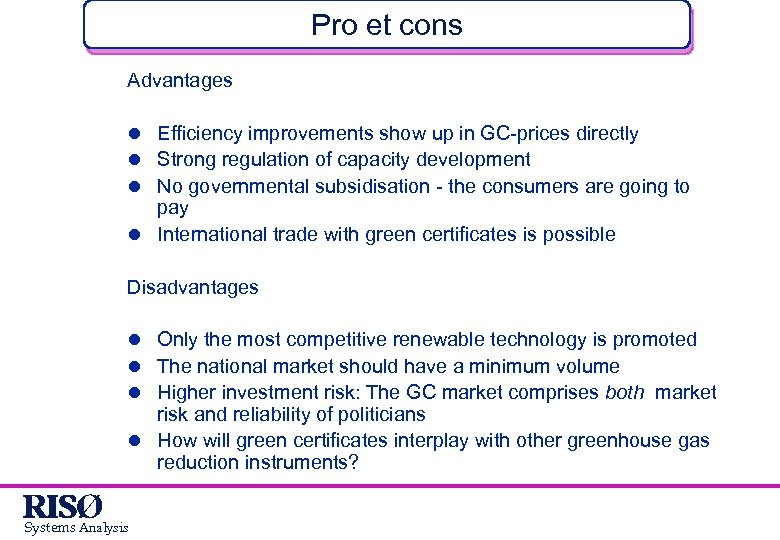Pro et cons Advantages l Efficiency improvements show up in GC-prices directly l Strong
