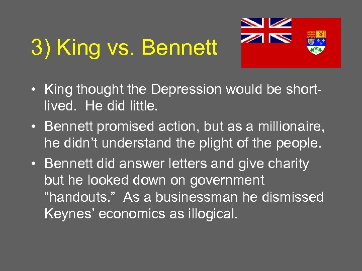 3) King vs. Bennett • King thought the Depression would be shortlived. He did
