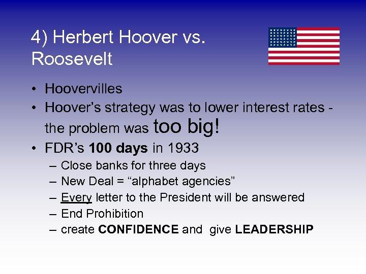 4) Herbert Hoover vs. Roosevelt • Hoovervilles • Hoover's strategy was to lower interest
