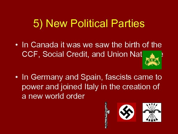 5) New Political Parties • In Canada it was we saw the birth of