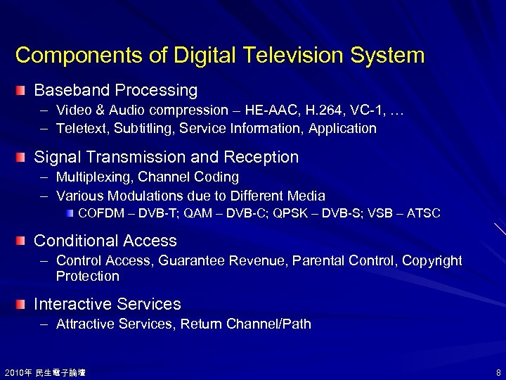 Components of Digital Television System Baseband Processing – Video & Audio compression – HE-AAC,