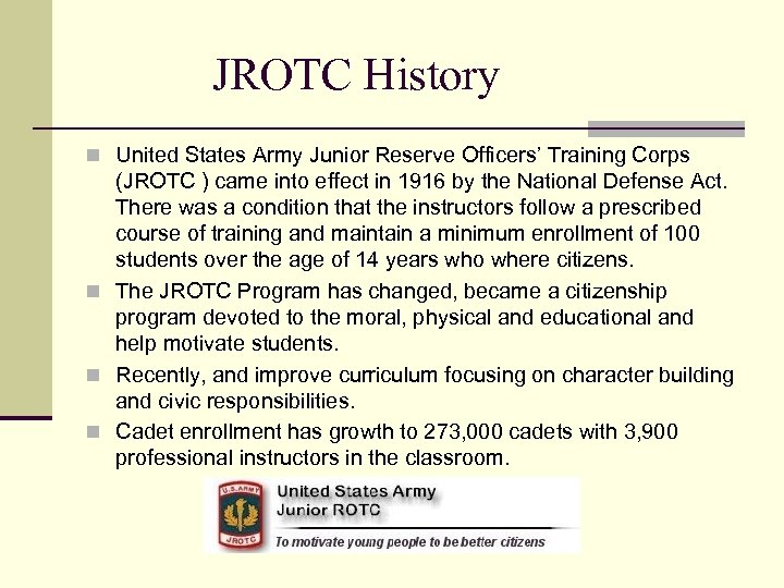 JROTC History n United States Army Junior Reserve Officers' Training Corps (JROTC ) came