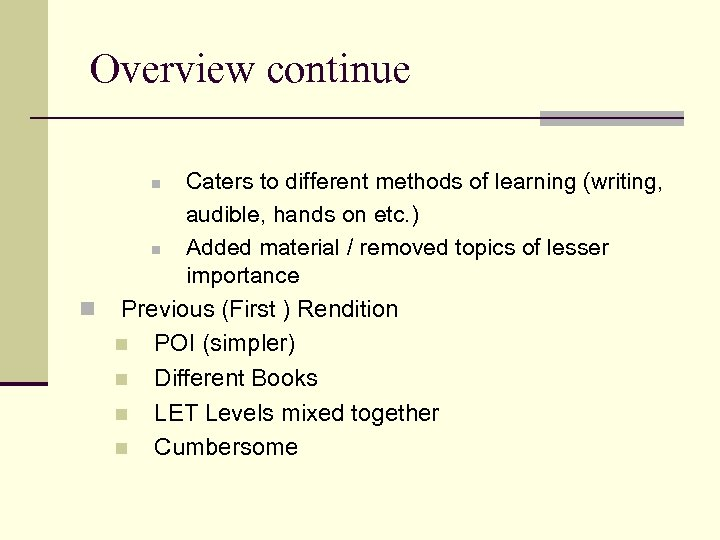 Overview continue Caters to different methods of learning (writing, audible, hands on etc. )
