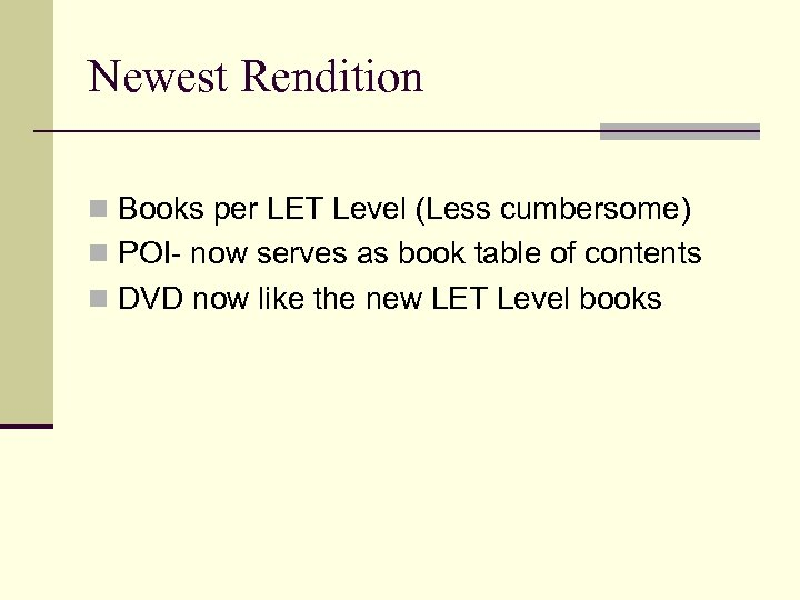 Newest Rendition n Books per LET Level (Less cumbersome) n POI- now serves as