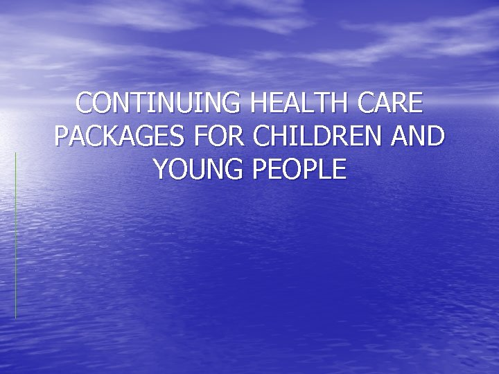 CONTINUING HEALTH CARE PACKAGES FOR CHILDREN AND YOUNG PEOPLE