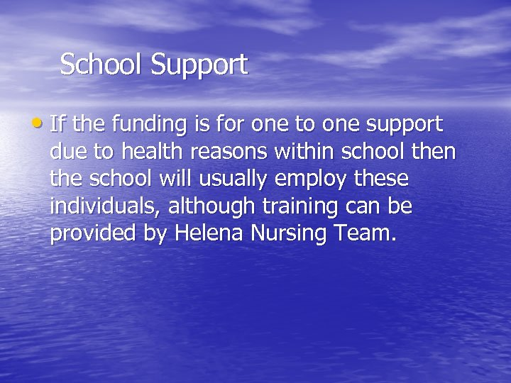 School Support • If the funding is for one to one support due to