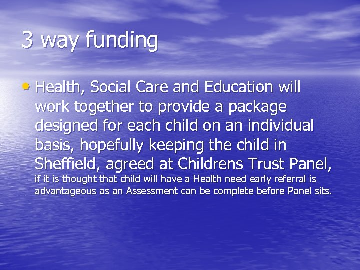 3 way funding • Health, Social Care and Education will work together to provide