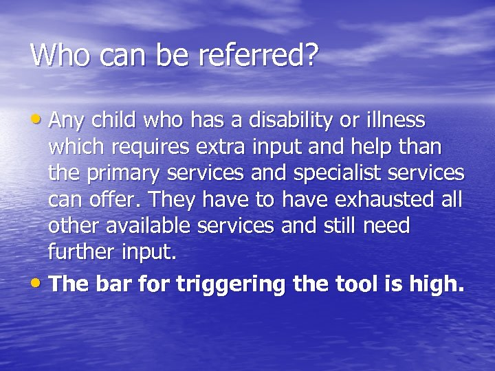 Who can be referred? • Any child who has a disability or illness which