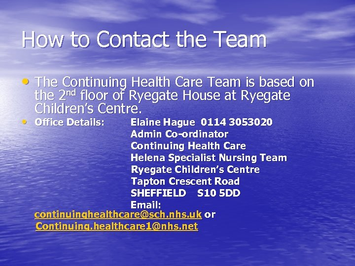 How to Contact the Team • The Continuing Health Care Team is based on