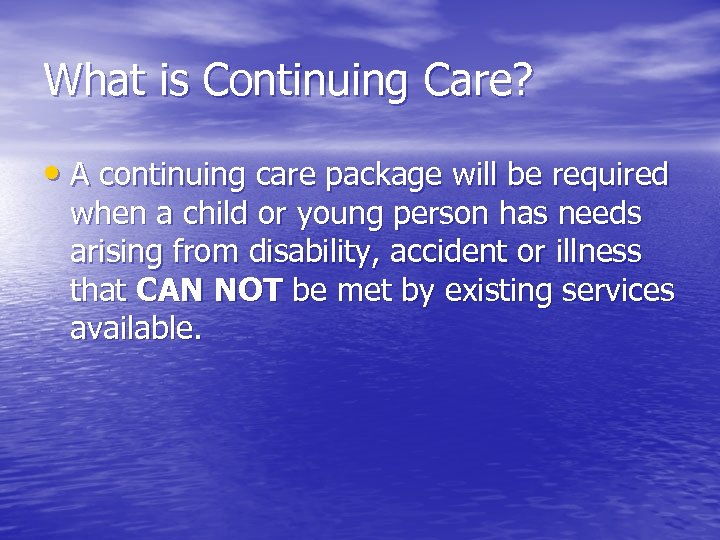 What is Continuing Care? • A continuing care package will be required when a