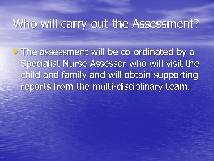 Who will carry out the Assessment? • The assessment will be co-ordinated by a