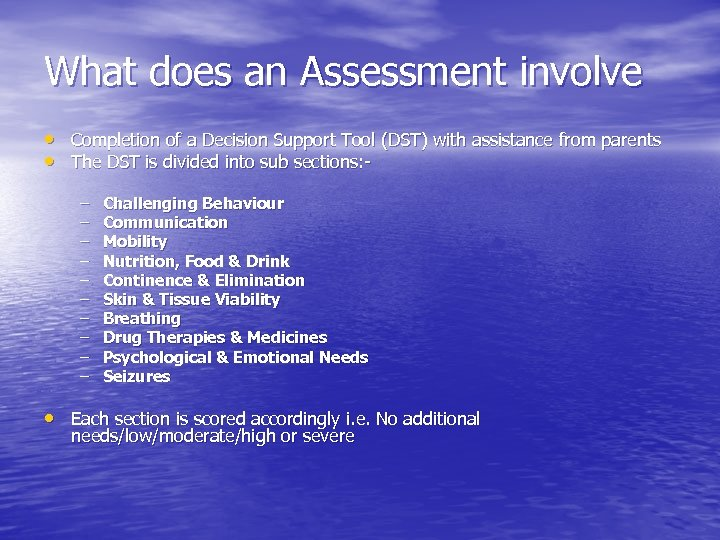What does an Assessment involve • Completion of a Decision Support Tool (DST) with