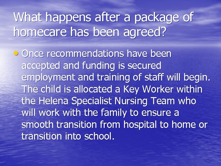 What happens after a package of homecare has been agreed? • Once recommendations have