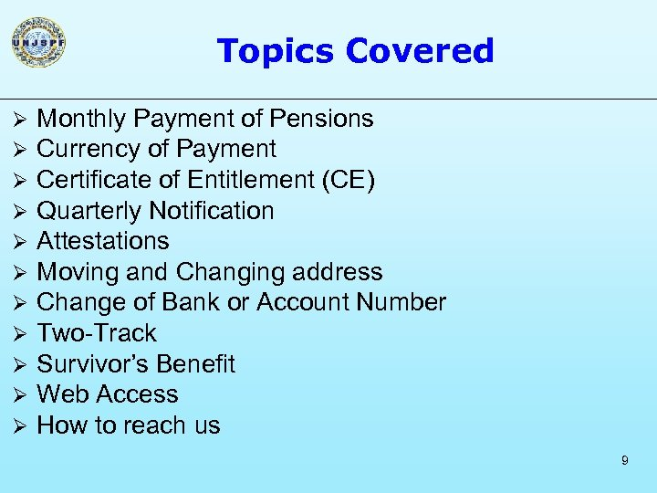 Topics Covered Ø Ø Ø Monthly Payment of Pensions Currency of Payment Certificate of