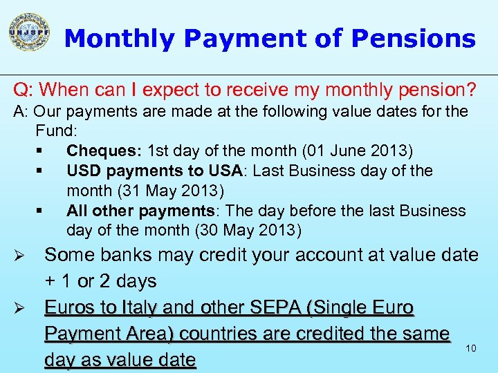 Monthly Payment of Pensions Q: When can I expect to receive my monthly pension?