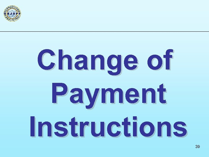 Change of Payment Instructions 39