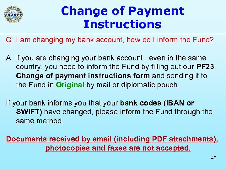 Change of Payment Instructions Q: I am changing my bank account, how do I