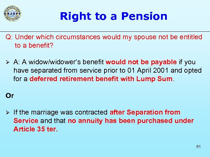 Right to a Pension Q: Under which circumstances would my spouse not be entitled