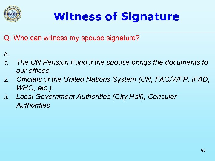 Witness of Signature Q: Who can witness my spouse signature? A: 1. 2. 3.