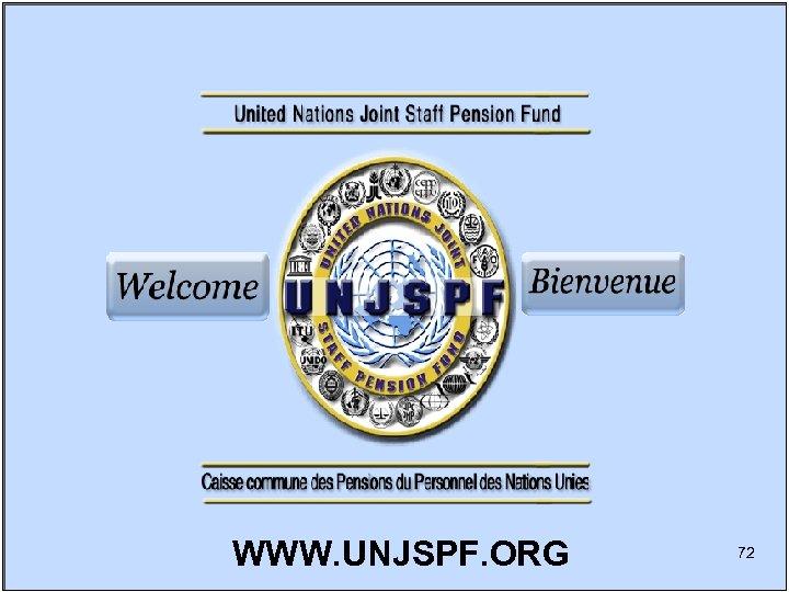 WWW. UNJSPF. ORG 72