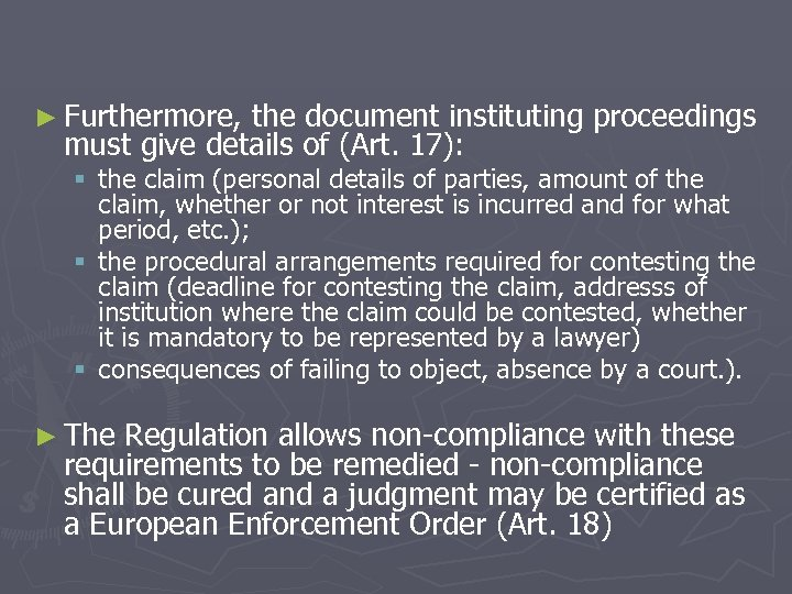 ► Furthermore, the document instituting proceedings must give details of (Art. 17): § the