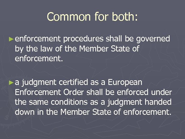 Common for both: ► enforcement procedures shall be governed by the law of the