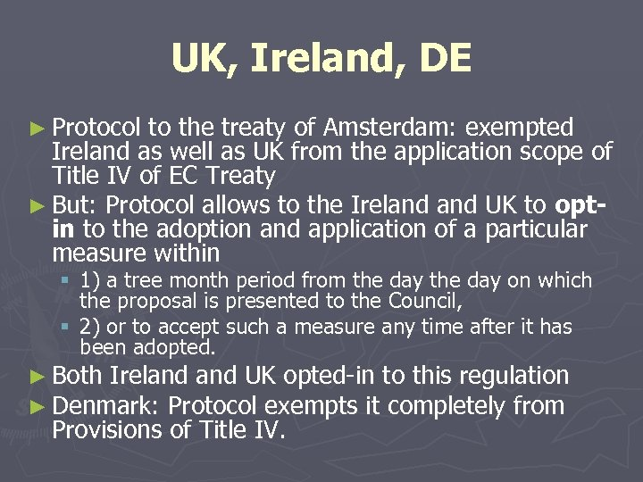 UK, Ireland, DE ► Protocol to the treaty of Amsterdam: exempted Ireland as well