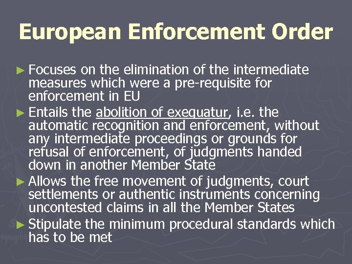 European Enforcement Order ► Focuses on the elimination of the intermediate measures which were
