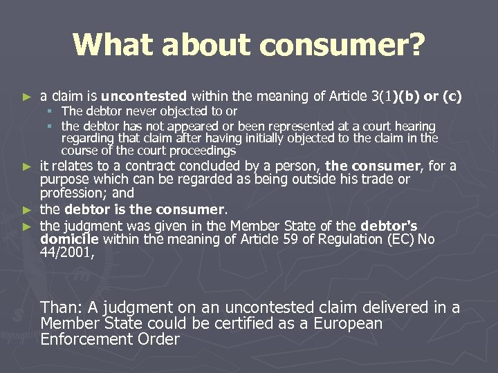 What about consumer? ► a claim is uncontested within the meaning of Article 3(1)(b)