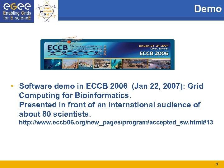 Demo • Software demo in ECCB 2006 (Jan 22, 2007): Grid Computing for Bioinformatics.