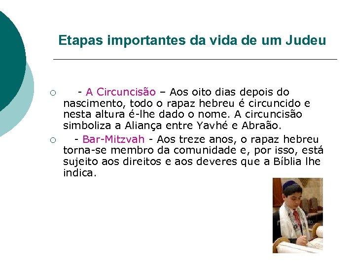 Etapas importantes da vida de um Judeu ¡ ¡ A Circuncisão – Aos oito