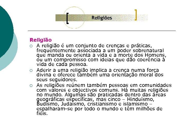 Religião ¡ A religião é um conjunto de crenças e práticas, frequentemente associada a